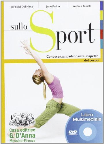 Sullo sport. Conoscenza, padronanza e rispetto del corpo. Per le Scuole superiori. DVD-ROM