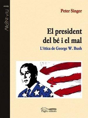 Descargar Libro El president del bé i el mal: L'ètica de George W. Bush (Argent Viu) de Peter Singer