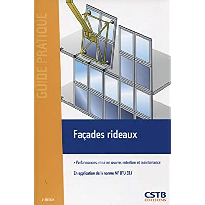 Façades rideaux: Performances, mise en oeuvre, entretien et maintenance. En application de la norme NF DTU 33.1.