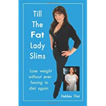Till the Fat Lady Slims - original version (2002): Lose weight without ever having to diet again