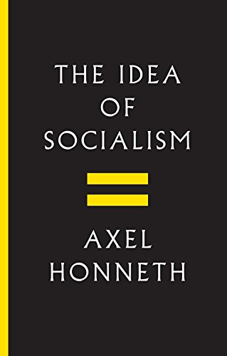 The Idea of Socialism: Towards a Renewal por Axel Honneth