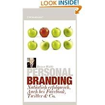 Personal Branding: Natürlich erfolgreich. Auch bei Facebook, Twitter & Co. (German Edition)