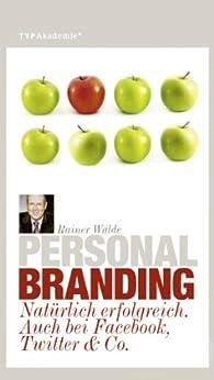 Personal Branding: Natürlich erfolgreich. Auch bei Facebook, Twitter & Co.