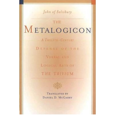 Metalogicon: A Twelfth-Century Defense of the Verbal & Logical Arts of the Trivium (Paperback) - Common