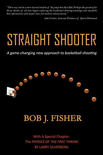 Straight Shooter: A game-changing new approach to basketball shooting