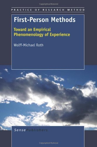 First-Person Methods: Toward an Empirical Phenomenology of Experience by Wolff-Michael Roth (2012-02-10)