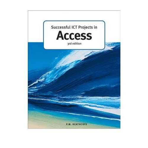 [(Successful ICT Projects in Access)] [ Edited by P. M. Heathcote ] [August, 2002]
