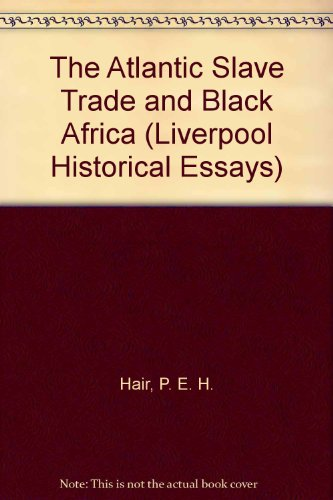 The Atlantic Slave Trade and Black Africa (Liverpool Historical Essays)