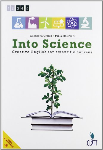 Into science. Creative english for scientific course. Per le Scuole superiori. Con e-book. Con espansione online