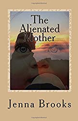 The Alienated Mother by Jenna Brooks (2016-01-01)