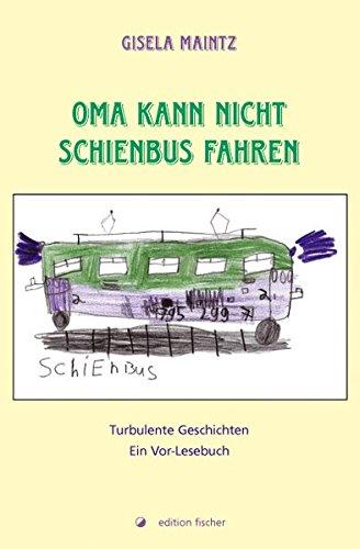 Oma kann nicht Schienbus fahren: Turbulente Enkel-Geschichten. Ein Vor-Lesebuch (edition fischer)