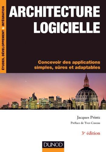 Architecture Logicielle : Concevoir des Applications Simples, Sres et Adaptables
