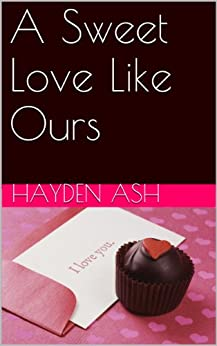 A Sweet Love Like Ours by [Ash, Hayden]