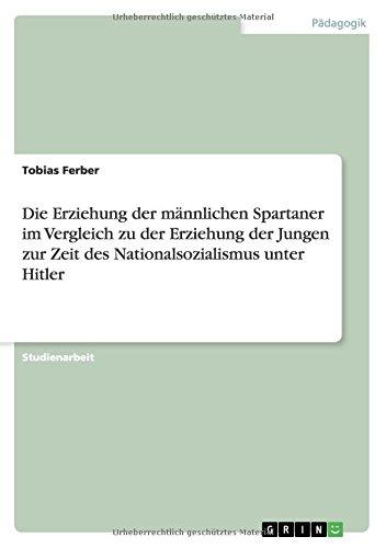 Die Erziehung der männlichen Spartaner im Vergleich zu der Erziehung der Jungen zur Zeit des Nationalsozialismus unter Hitler