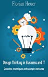 Design Thinking in Business and IT: Overview, Techniques and Example Workshop (English Edition)