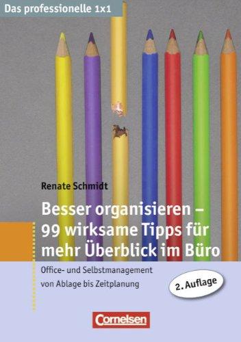 Das professionelle 1 x 1: Besser organisieren - 99 Tipps für mehr Überblick im Büro: Office- und Selbstmanagement von Ablage bis Zeitplanung