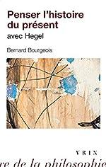 Penser l'histoire du présent avec Hegel de Bernard Bourgeois