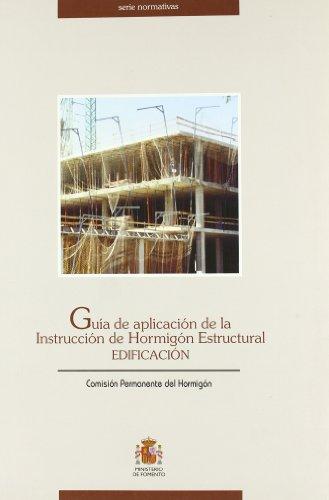Guia De Aplicacion De La Instruccion De Hormigon Estructural Edificaci por Aa.Vv.