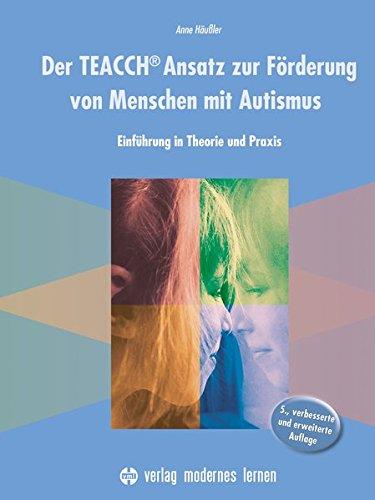 Der TEACCH Ansatz zur Förderung von Menschen mit Autismus: Einführung in Theorie und Praxis