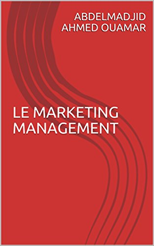 LE MARKETING MANAGEMENT (French Edition)