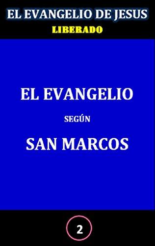 EL EVANGELIO DE JESÚS, LIBERADO: 2- El Evangelio según San Marcos por L BU