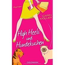 High Heels und Hundekuchen: Roman