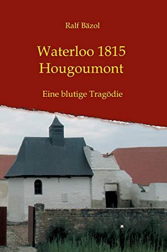 Waterloo 1815 - Hougoumont: Eine blutige Tragödie