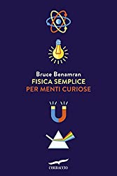 Fisica semplice per menti curiose (Italian Edition)