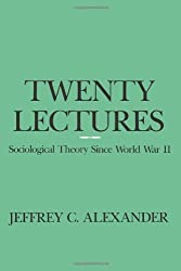Twenty Lectures: Sociological Theory Since World War II by Jeffrey C. Alexander (1986-12-15)