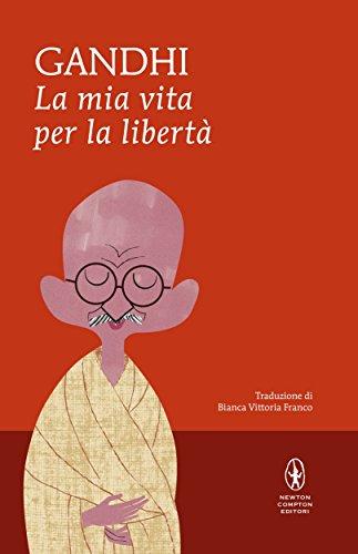 La mia vita per la libertà (eNewton Classici) di Mohandas Karamchand Gandhi,B. V. Franco