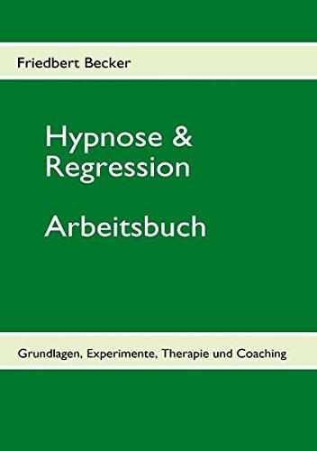 Hypnose & Regression: Grundlagen, Experimente, Therapie und Coaching