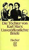 Die Töchter von Karl Marx: Unveröffentlichte Briefe