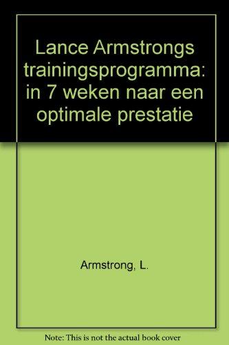 Lance Armstrongs trainingsprogramma / druk 1: in 7 weken naar een optimale prestatie