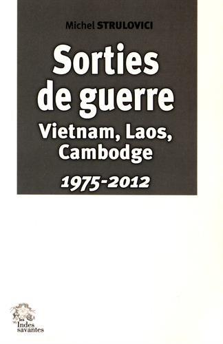 Sorties de guerre : Vietnam, Laos, Cambodge (1975-2012)