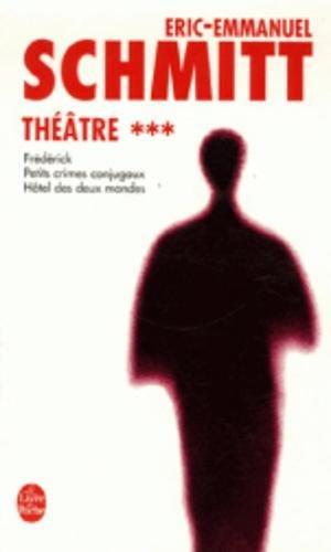 Théâtre, Tome 3 : Frédérick ou le Boulevard du Crime ; Hôtel des Deux Mondes ; Petits crimes conjugaux