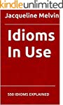 Idioms In Use: 550 IDIOMS EXPLAINED (...