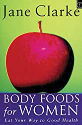 Body Foods For Women: Eat Your Way to Good Health