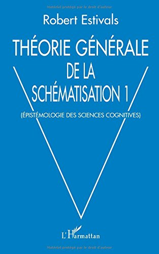 Théorie générale de la schématisation. Tome 1, Epistémologie des sciences cognitives