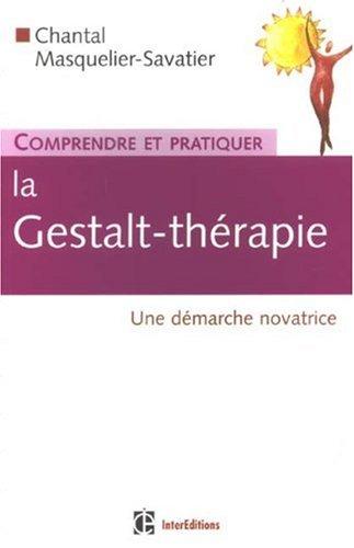 Comprendre et pratiquer la Gestalt-thérapie : Une démarche novatrice par Chantal Masquelier-Savatier