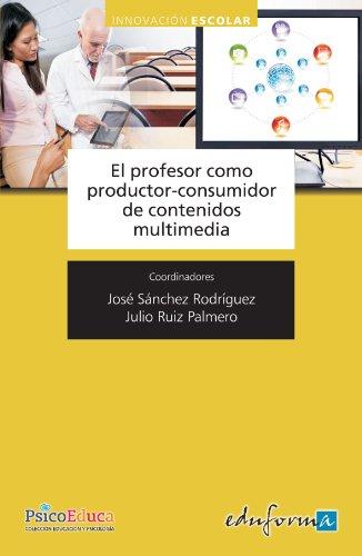 El Profesor Como Productor Y Consumidor De Contenidos Multimedia (Psicologia Y Educacion)