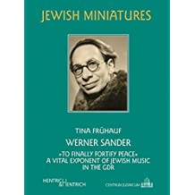 "Werner Sander: ""to finally fortify peace"". A Vital Exponent of Jewish Music in the GDR (Jüdische Miniaturen / Herausgegeben von Hermann Simon)"