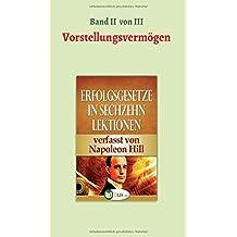 Erfolgsgesetze in sechzehn Lektionen: Band II - Das Vorstellungsvermögen (Erfolgswissen in sechzehn Lektionen)