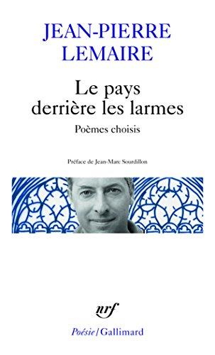 Le pays derrière les larmes: Poèmes choisis par Jean-Pierre Lemaire