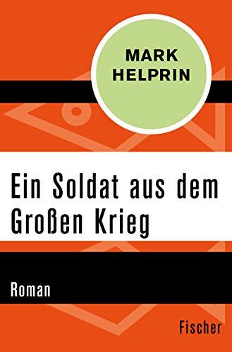 Ein Soldat aus dem Großen Krieg: Roman