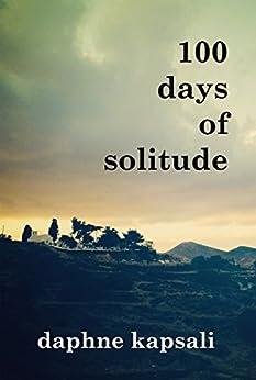 100 days of solitude by [Kapsali, Daphne]