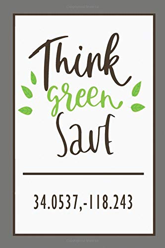 Think Green Save 34.0537,-118.243: A Planner Notebook For Lovers Of Los Angeles -