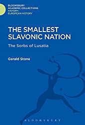 The Smallest Slavonic Nation: The Sorbs of Lusatia (History: Bloomsbury Academic Collections)