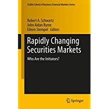 Rapidly Changing Securities Markets: Who Are the Initiators? (Zicklin School of Business Financial Markets Series)