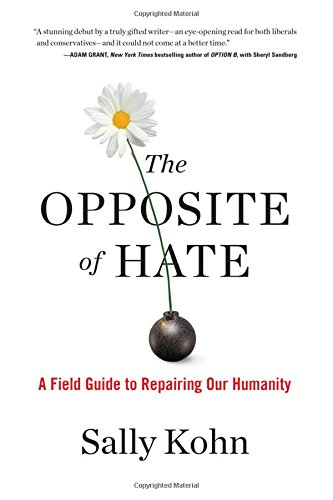 The Opposite of Hate: A Field Guide to Repairing Our Humanity por Sally Kohn