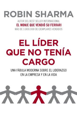 el-lider-que-no-tenia-cargo-una-fabula-moderna-sobre-el-liderazgo-en-la-empresa-y-en-la-vida-spanish